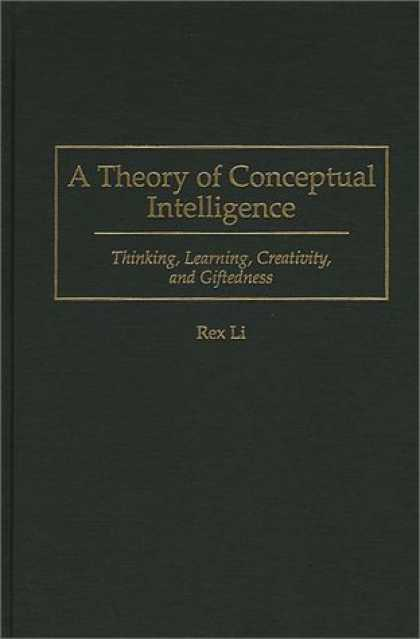 Books on Learning and Intelligence - A Theory of Conceptual Intelligence: Thinking, Learning, Creativity, and Giftedn