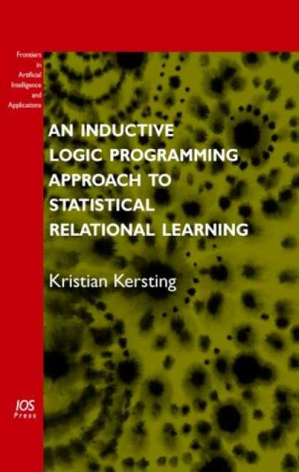 Books on Learning and Intelligence - An Inductive Logic Programming Approach to Statistical Relational Learning (Fron