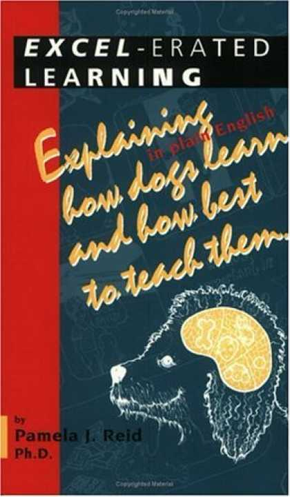 Books on Learning and Intelligence - Excel-Erated Learning: Explaining in Plain English How Dogs Learn and How Best t