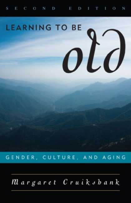 Books on Learning and Intelligence - Learning to Be Old: Gender, Culture, and Aging