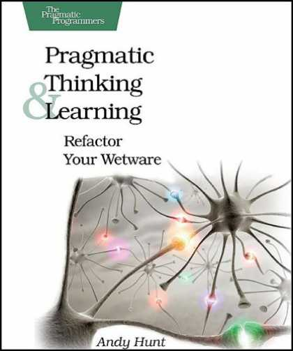 Books on Learning and Intelligence - Pragmatic Thinking and Learning: Refactor Your Wetware (Pragmatic Programmers)