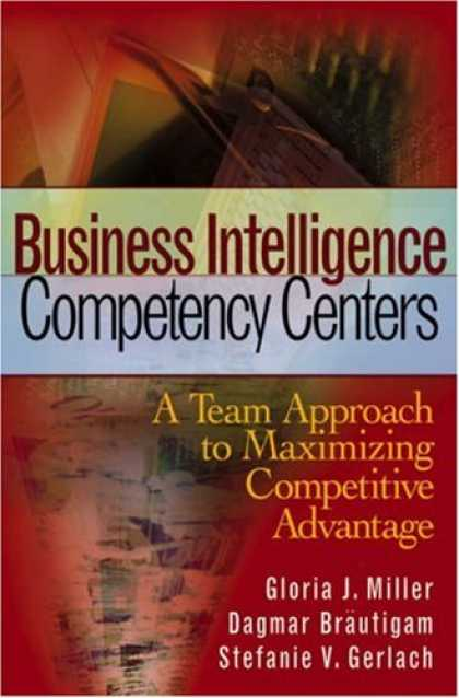 Books on Learning and Intelligence - Business Intelligence Competency Centers: A Team Approach to Maximizing Competit
