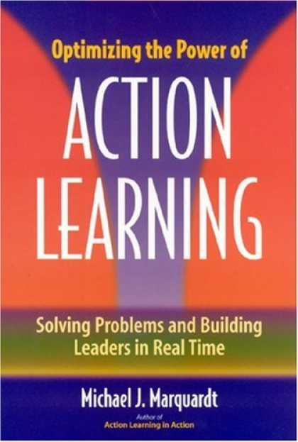 Books on Learning and Intelligence - Optimizing the Power of Action Learning: Solving Problems and Building Leaders i