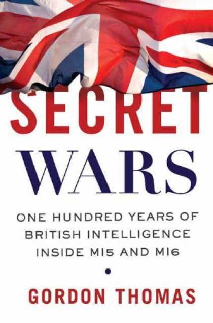 Books on Learning and Intelligence - Secret Wars: One Hundred Years of British Intelligence Inside MI5 and MI6