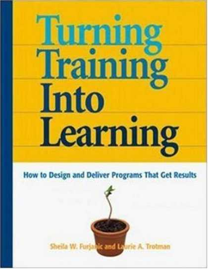 Books on Learning and Intelligence - Turning Training into Learning: How to Design and Deliver Programs that Get Resu