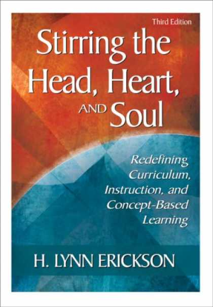 Books on Learning and Intelligence - Stirring the Head, Heart, and Soul: Redefining Curriculum, Instruction, and Conc