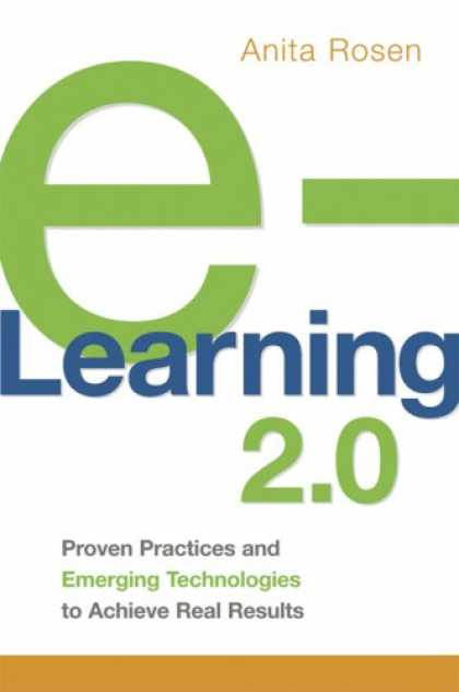 Books on Learning and Intelligence - e-Learning 2.0: Proven Practices and Emerging Technologies to Achieve Real Resul