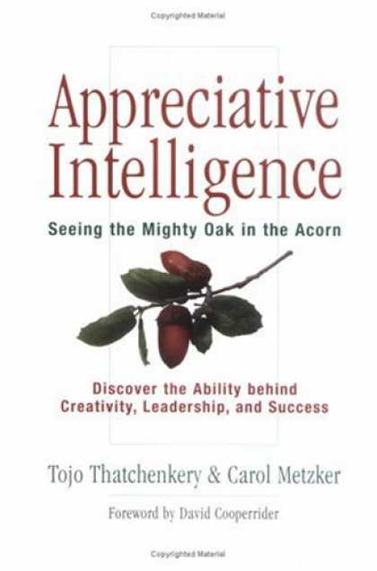 Books on Learning and Intelligence - Appreciative Intelligence: Seeing the Mighty Oak in the Acorn