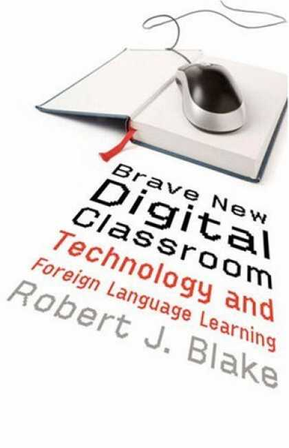 Books on Learning and Intelligence - Brave New Digital Classroom: Technology and Foreign Language Learning