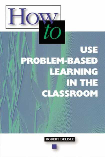 Books on Learning and Intelligence - How-to Use Problem-Based Learning in the Classroom