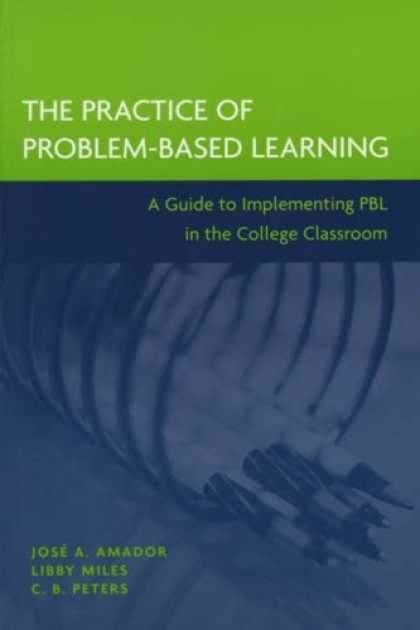 Books on Learning and Intelligence - The Practice of Problem-Based Learning: A Guide to Implementing PBL in the Colle