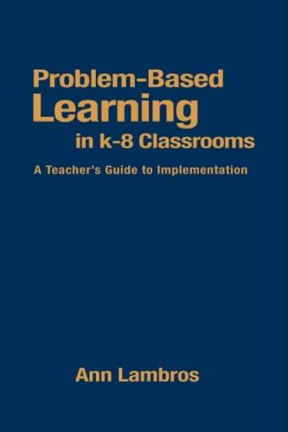 Books on Learning and Intelligence - Problem-Based Learning in K-8 Classrooms: A Teacher's Guide to Implementation