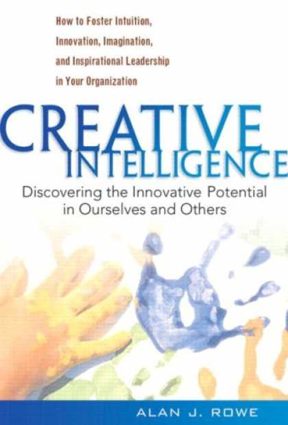 Books on Learning and Intelligence - Creative Intelligence: Discovering the Innovative Potential in Ourselves and Oth