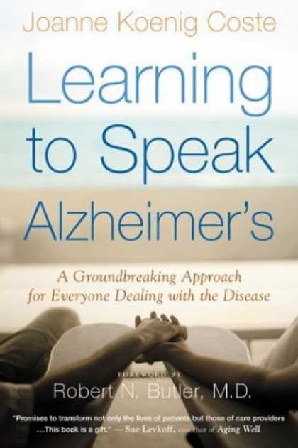 Books on Learning and Intelligence - Learning to Speak Alzheimer's: A Groundbreaking Approach for Everyone Dealing wi