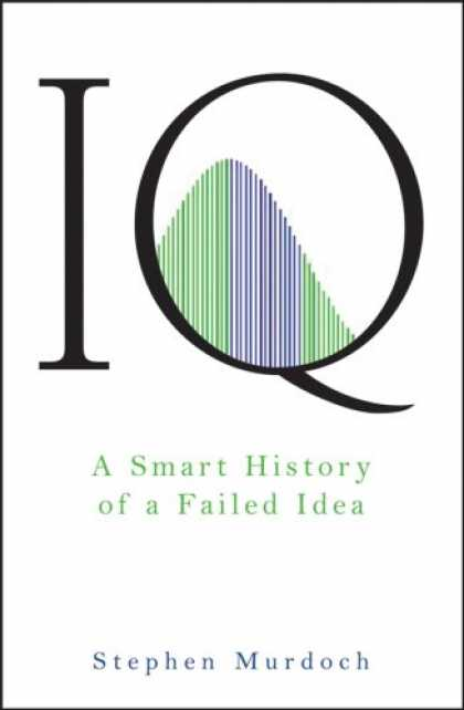 Books on Learning and Intelligence - IQ: A Smart History of a Failed Idea