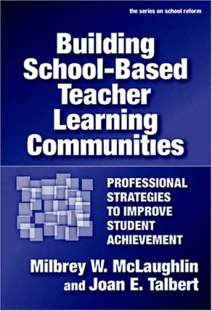 Books on Learning and Intelligence - Building School-based Teacher Learning Communities: Professional Strategies to I
