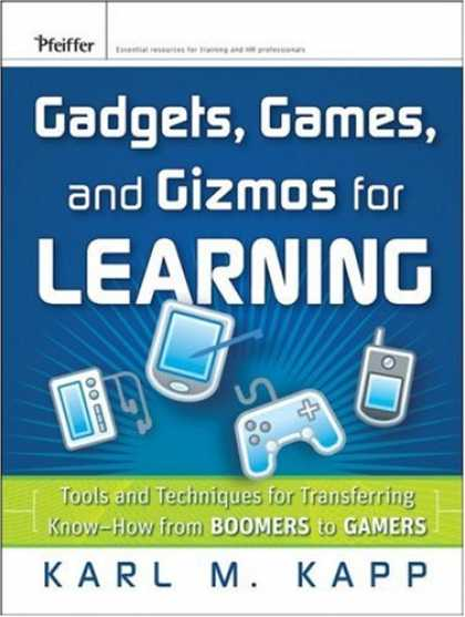 Books on Learning and Intelligence - Gadgets, Games and Gizmos for Learning: Tools and Techniques for Transferring Kn