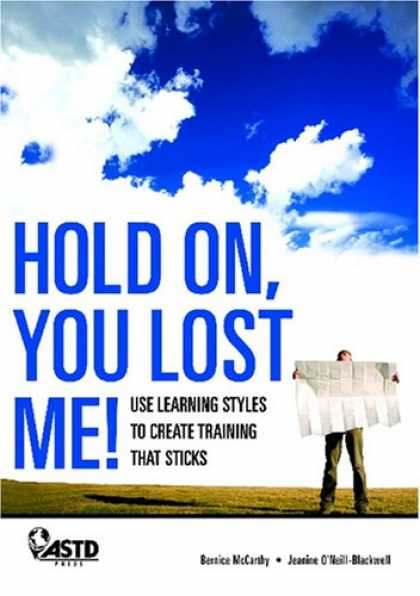 Books on Learning and Intelligence - Hold On, You Lost Me! Use Learning Styles to Create Training that Sticks