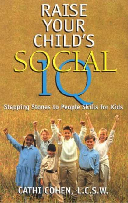 Books on Learning and Intelligence - Raise Your Child's Social IQ: Stepping Stones to People Skills for Kids