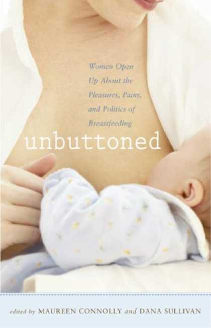 Books on Politics - Unbuttoned: Women Open Up About the Pleasures, Pains, and Politics of Breastfeed