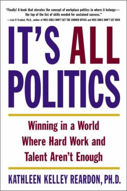 Books on Politics - It's All Politics: Winning in a World Where Hard Work and Talent Aren't Enough