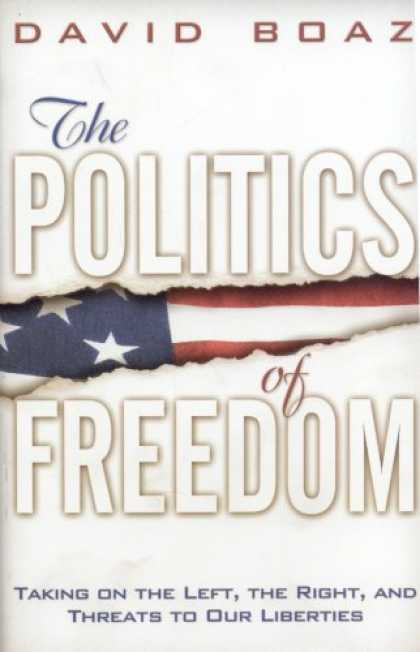 Books on Politics - The Politics of Freedom: Taking on The Left, The Right and Threats to Our Libert