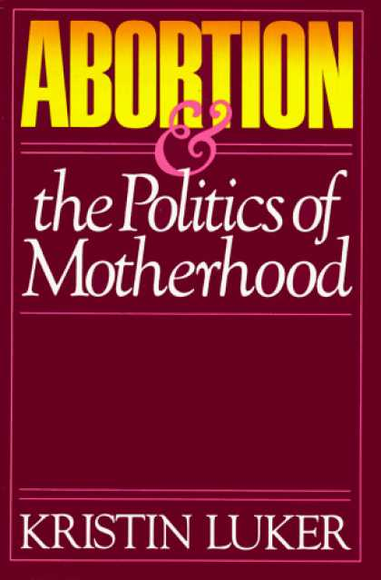 Books on Politics - Abortion and the Politics of Motherhood (California Series on Social Choice & Po