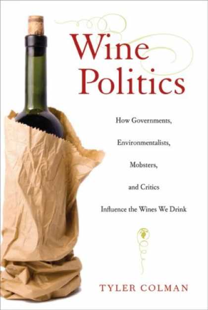 Books on Politics - Wine Politics: How Governments, Environmentalists, Mobsters, and Critics Influen