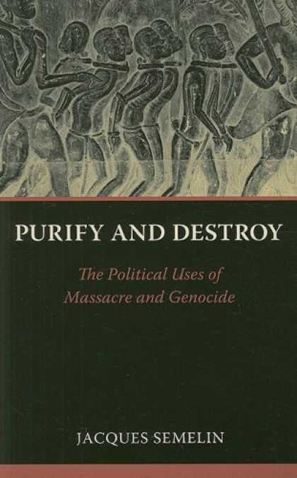 Books on Politics - Purify and Destroy: The Political Uses of Massacre and Genocide (The CERI Series