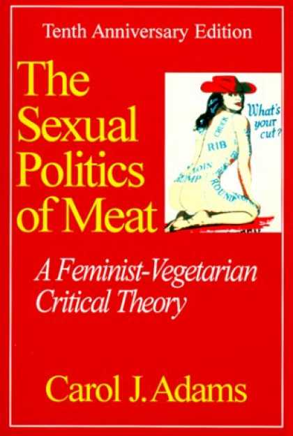 Books on Politics - The Sexual Politics of Meat: A Feminist-Vegetarian Critical Theory