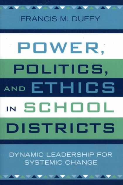 Books on Politics - Power, Politics, and Ethics in School Districts: Dynamic Leadership for Systemic
