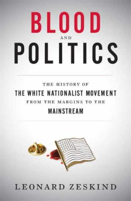 Books on Politics - Blood and Politics: The History of the White Nationalist Movement from the Margi