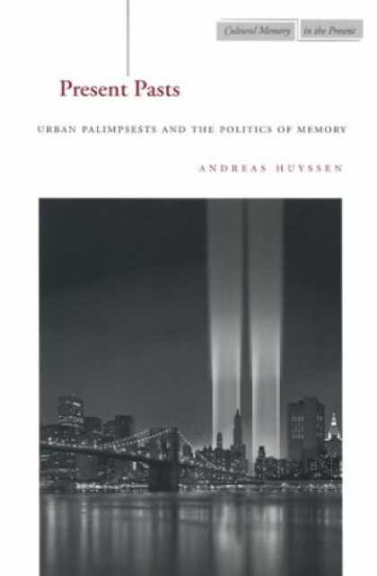 Books on Politics - Present Pasts: Urban Palimpsests and the Politics of Memory (Cultural Memory in