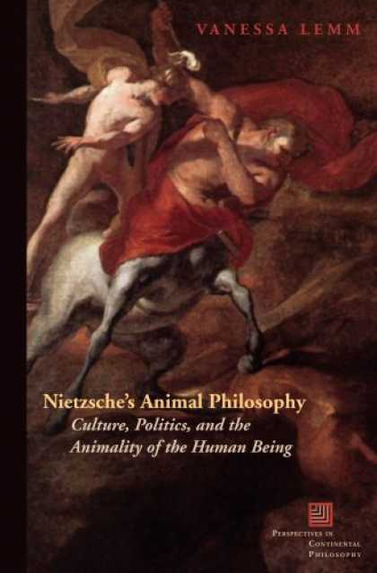 Books on Politics - Nietzsche's Animal Philosophy: Culture, Politics, and the Animality of the Human