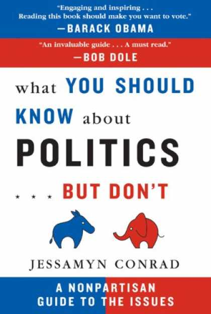 Books on Politics - What You Should Know About Politics...But Don't: A Nonpartisan Guide to the Issu