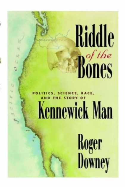 Books on Politics - Riddle of the Bones: Politics, Science, Race, and the Story of Kennewick Man