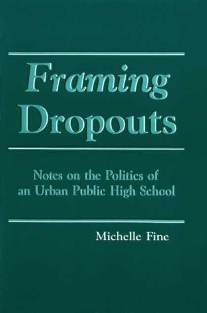 Books on Politics - Framing Dropouts: Notes on the Politics of an Urban Public High School (S U N Y