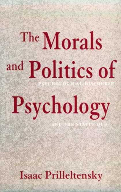 Books on Politics - The Morals and Politics of Psychology: Psychological Discourse and the Status Qu