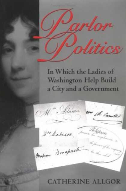Books on Politics - Parlor Politics: In Which the Ladies of Washington Help Build a City and a Gover
