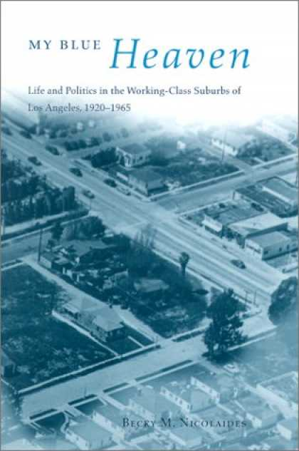 Books on Politics - My Blue Heaven: Life and Politics in the Working-Class Suburbs of Los Angeles, 1