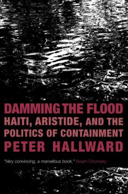 Books on Politics - Damming the Flood: Haiti, Aristide and the Politics of Containment