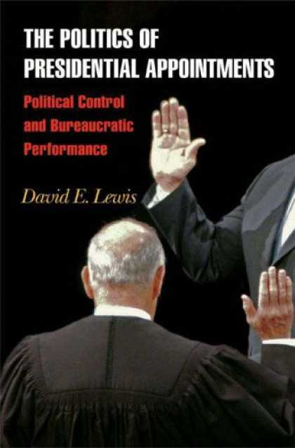 Books on Politics - The Politics of Presidential Appointments: Political Control and Bureaucratic Pe