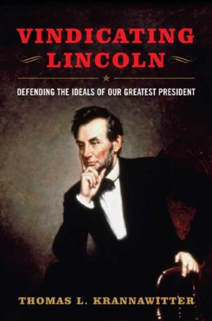 Books on Politics - Vindicating Lincoln: Defending the Politics of Our Greatest President