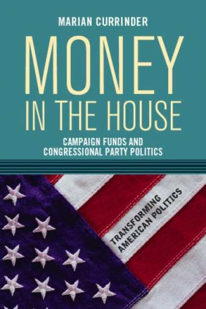 Books on Politics - Money In the House: Campaign Funds and Congressional Party Politics (Transformin