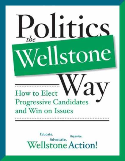Books on Politics - Politics the Wellstone Way: How to Elect Progressive Candidates and Win on Issue
