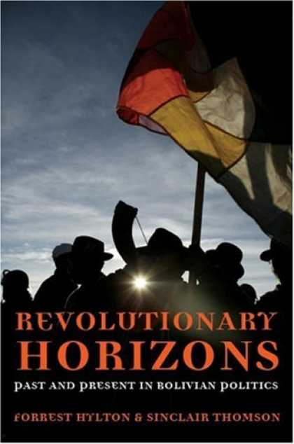 Books on Politics - Revolutionary Horizons: Past and Present in Bolivian Politics