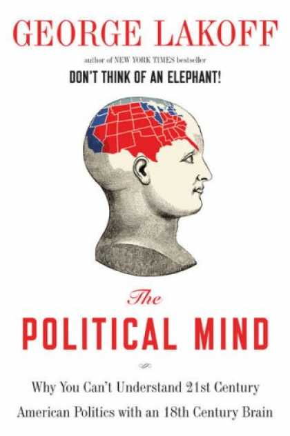 Books on Politics - The Political Mind: Why You Can't Understand 21st-Century American Politics with