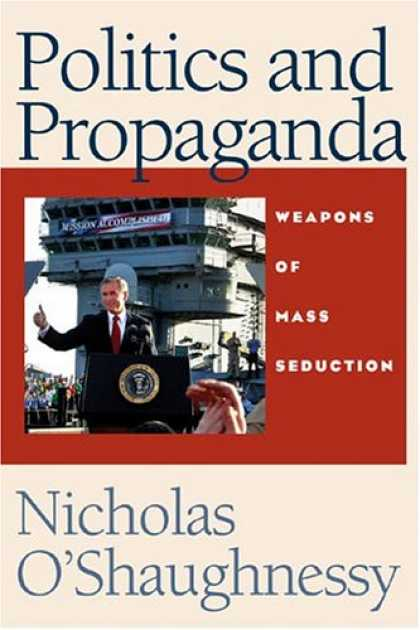 Books on Politics - Politics and Propaganda: Weapons of Mass Seduction