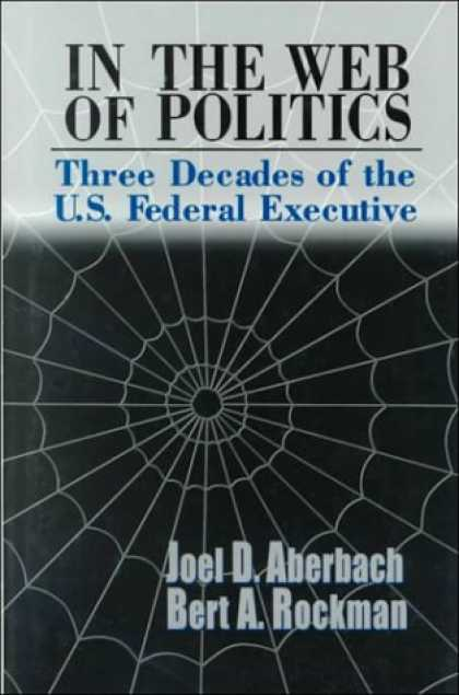 Books on Politics - In the Web of Politics: Three Decades of the U.S. Federal Executive