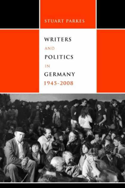 Books on Politics - Writers and Politics in Germany, 1945-2008 (Studies in German Literature Linguis